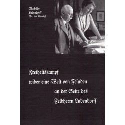 Ludendorff, Mathilde: Mein Leben Band VI - Freiheitskampf wider eine Welt von Feinden an der Seite des Feldherrn Ludendorff