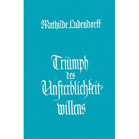 Ludendorff, Mathilde: Triumph des Unsterblichkeitwillens