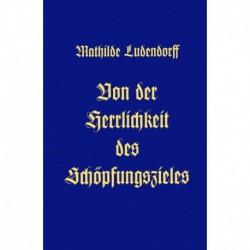 Ludendorff, Mathilde: Von der Herrlichkeit des Schöpfungszieles