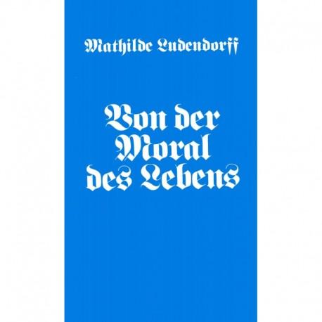 Ludendorff, Mathilde: Von der Moral des Lebens