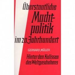 Müller, Gerhard: Überstaatliche Machtpolitik im 20. Jahrhundert - Hinter den Kulissen des Weltgeschehens