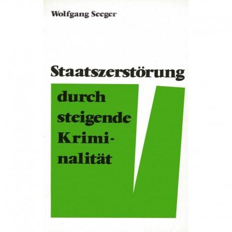 Seeger, Wolfgang: Staatszerstörung durch steigende Kriminalität