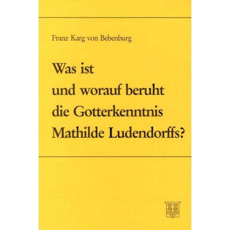 Karg v. Bebenburg: Was ist und worauf beruht die Gotterkenntnis Mathilde Ludendorffs?