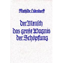 Ludendorff, Mathilde: Der Mensch das große Wagnis der Schöpfung