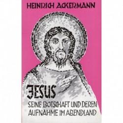 Ackermann, Heinrich: Jesus, seine Botschaft und deren Aufnahme im Abendland