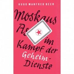 Beer, Hugo M: Moskaus As im Kampf der Geheimdienste - Die Rolle Martin Bormanns in der deutschen Führungsspitze