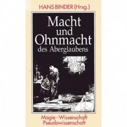 Binder, Hans (Hrsg.): Macht und Ohnmacht des Aberglaubens - Magie - Wissenschaft - Pseudowissenschaft