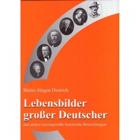 Dietrich, Heinz-Jürgen: Lebensbilder großer Deutscher - und andere unzeitgemäße historische Betrachtungen