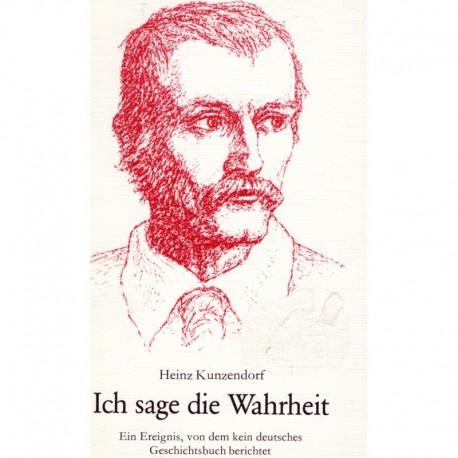 Kunzendorf, Heinz: Ich sage die Wahrheit
