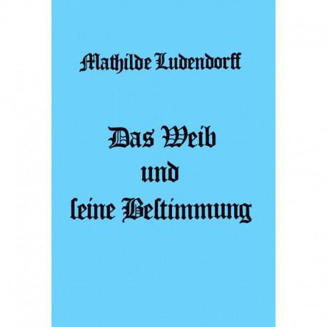 Ludendorff, Mathilde: Das Weib und seine Bestimmung