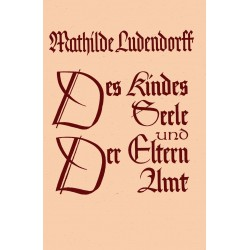 Ludendorff, Mathilde: Des Kindes Seele und der Eltern Amt
