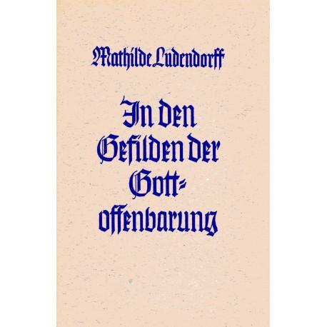 Ludendorff, Mathilde: In den Gefilden der Gottoffenbarung - gebraucht