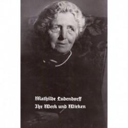 Ludendorff, Erich: Mathilde Ludendorff - ihr Werk und Wirken